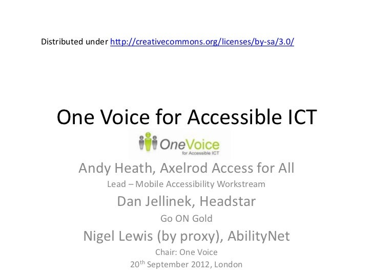 Distributed under http://creativecommons.org/licenses/by-sa/3.0/   One Voice for Accessible ICT         Andy Heath, Axelro...