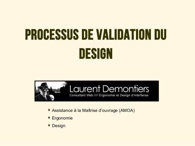 Processus de validation du design  Assistance à la Maîtrise d'ouvrage (AMOA) Ergonomie Design
