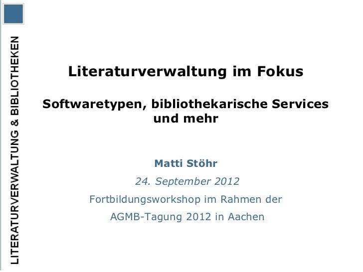 Literaturverwaltung im FokusSoftwaretypen, bibliothekarische Services               und mehr                 Matti Stöhr  ...