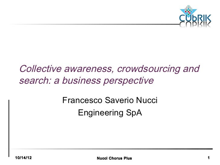 Collective awareness, crowdsourcing and search: a business perspective           Francesco Saverio Nucci               Eng...