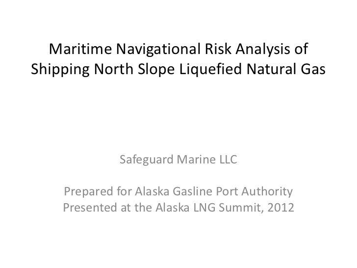Maritime Navigational Risk Analysis ofShipping North Slope Liquefied Natural Gas              Safeguard Marine LLC    Prep...