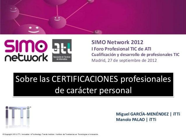 SIMO Network 2012I Foro Profesional TIC de ATICualificación y desarrollo de profesionales TICMadrid, 27 de septiembre de 2...