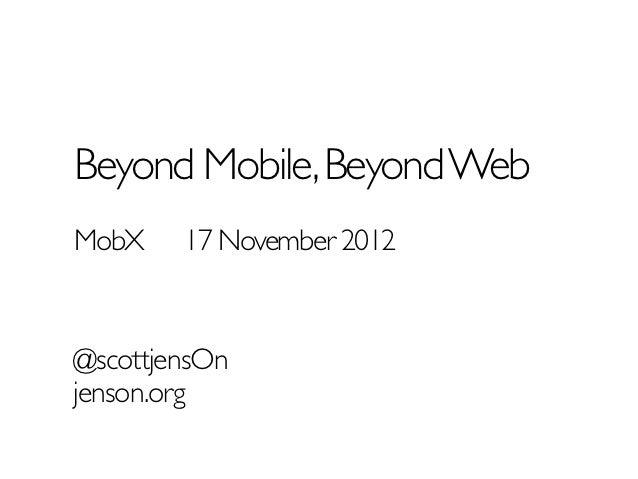 Beyond Mobile, Beyond WebMobX    17 November 2012@scottjensOnjenson.org