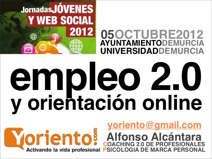 05OCTUBRE2012         AYUNTAMIENTODEMURCIA         UNIVERSIDADDEMURCIAempleo 2.0y orientación online          yoriento@gma...