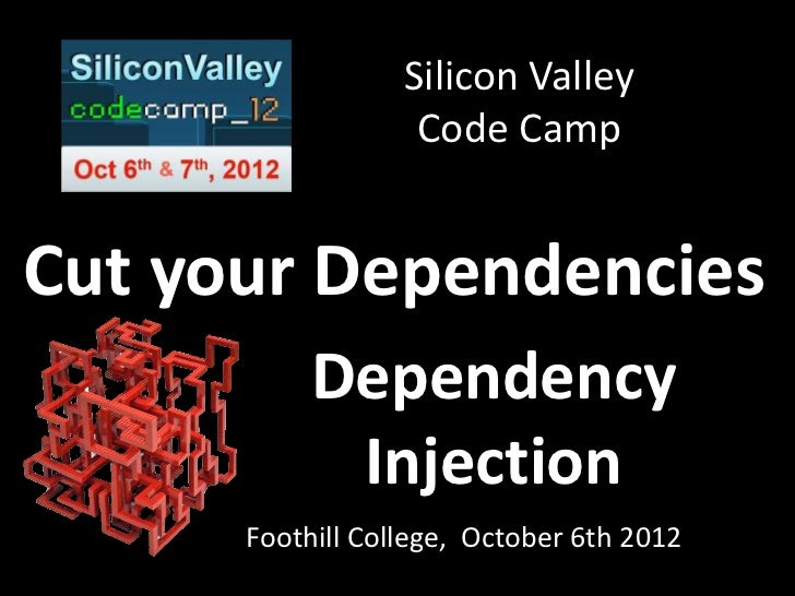 Silicon Valley                   Code CampCut your Dependencies           Dependency            Injection      Foothill Co...