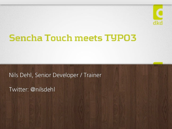 Sencha Touch meets TYPO3Nils Dehl, Senior Developer / TrainerTwitter: @nilsdehl