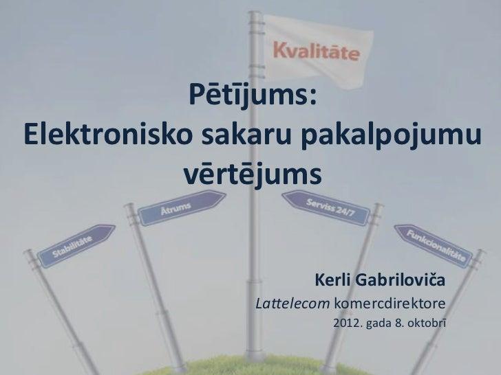Pētījums:Elektronisko sakaru pakalpojumu           vērtējums                       Kerli Gabriloviča               Lattele...