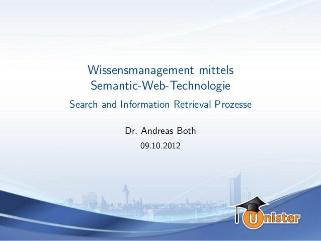 Wissensmanagement mittels    Semantic-Web-TechnologieSearch and Information Retrieval Prozesse            Dr. Andreas Both...