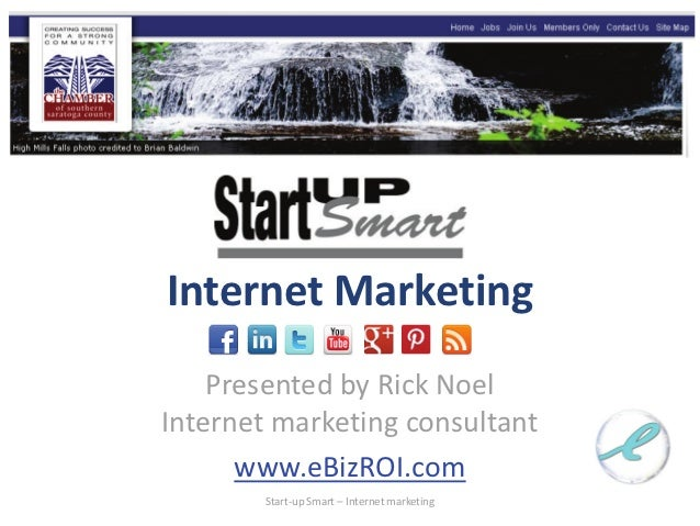 Internet Marketing    Presented by Rick NoelInternet marketing consultant      www.eBizROI.com        Start-up Smart – Int...