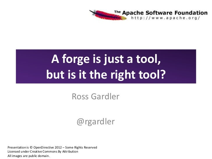 A forge is just a tool,                         but is it the right tool?                                          Ross Ga...