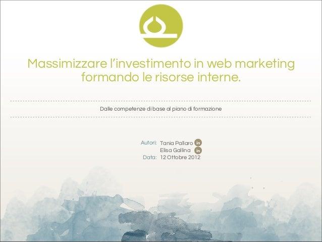 Massimizzare l'investimento in web marketing        formando le risorse interne.           Dalle competenze di base al pia...