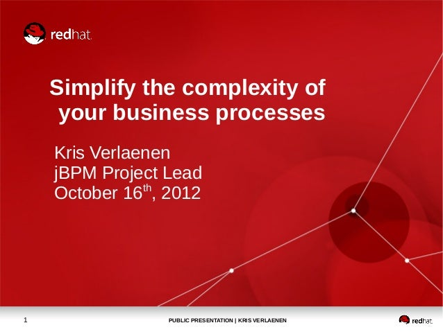 Simplify the complexity of     your business processes    Kris Verlaenen    jBPM Project Lead    October 16th, 20121      ...