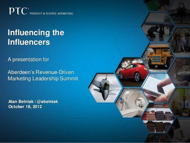 Influencing theInfluencersA presentation forAberdeen's Revenue-DrivenMarketing Leadership SummitAlan Belniak / @abelniakOc...