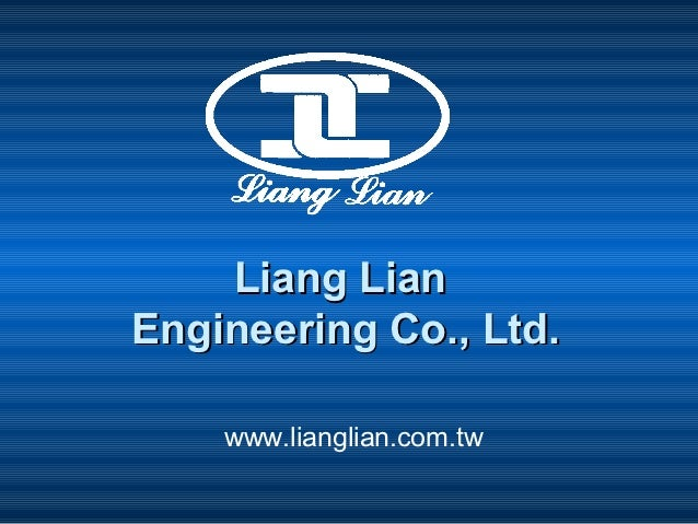 Liang LianEngineering Co., Ltd.    www.lianglian.com.tw