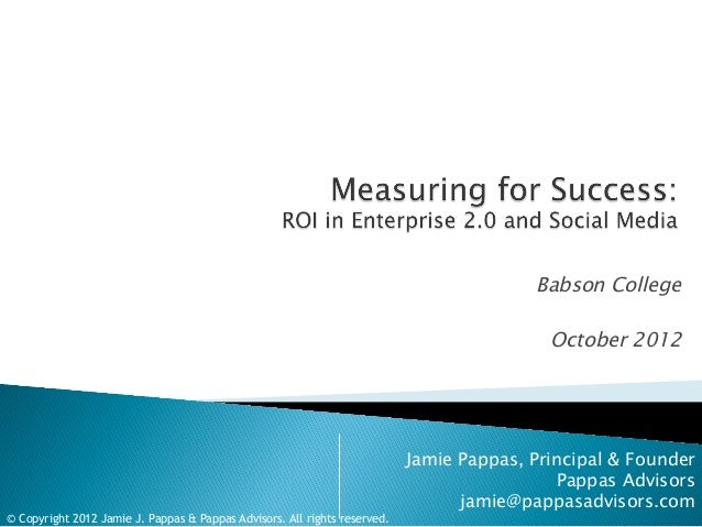 Babson College October 2012  © Copyright 2012 Jamie J. Pappas & Pappas Advisors. All rights reserved.  Jamie Pappas, Princ...