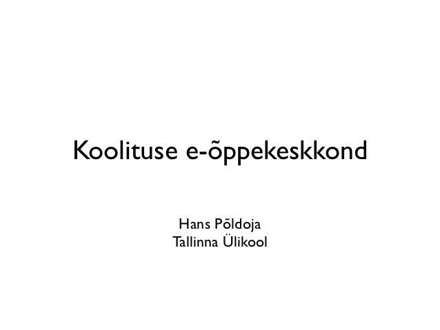 Koolituse e-õppekeskkond         Hans Põldoja        Tallinna Ülikool
