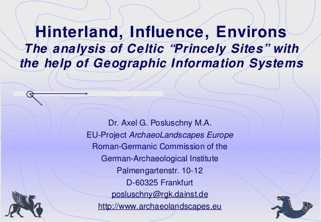 "Hinterland, Influence, EnvironsThe analysis of Celtic ""Princely Sites"" withthe help of Geographic Information SystemsDr. A..."