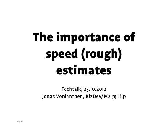 The importance of            speed (rough)              estimates                   Techtalk, 23.10.2012           Jonas V...