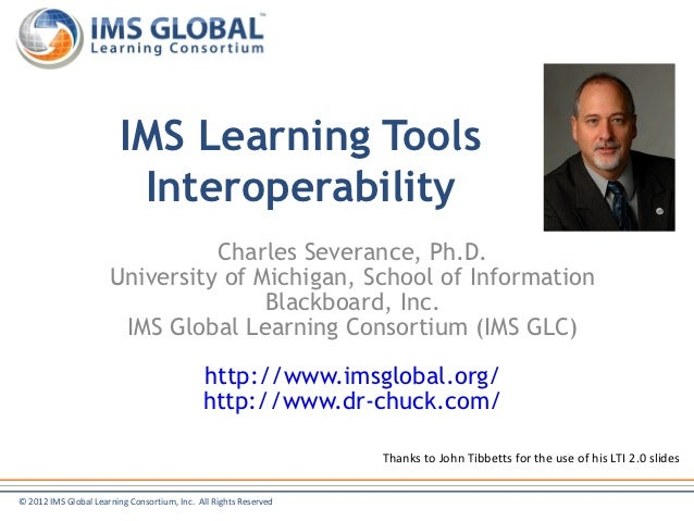 IMS Learning Tools                          Interoperability                                Charles Severance, Ph.D.      ...
