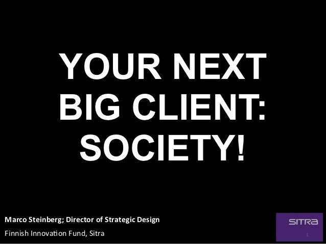 YOUR NEXT                    BIG CLIENT:                     SOCIETY!Marco	  Steinberg;	  Director	  of	  Strategic	  Desi...