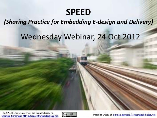 SPEED (Sharing Practice for Embedding E-design and Delivery)                Wednesday Webinar, 24 Oct 2012The SPEED Course...