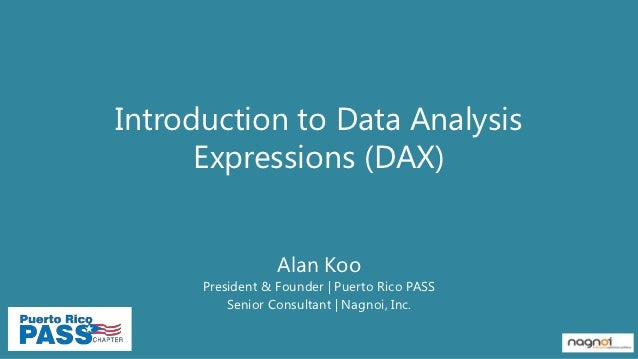 Introduction to Data Analysis      Expressions (DAX)                  Alan Koo      President & Founder | Puerto Rico PASS...