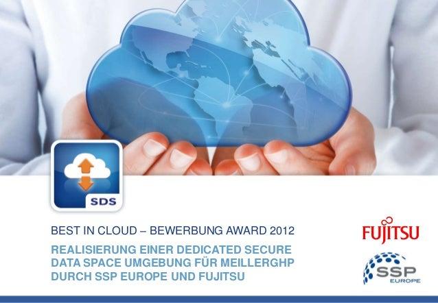BEST IN CLOUD – BEWERBUNG AWARD 2012REALISIERUNG EINER DEDICATED SECUREDATA SPACE UMGEBUNG FÜR MEILLERGHPDURCH SSP EUROPE ...