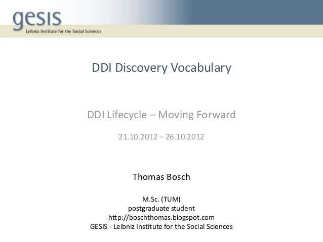 DDI Discovery VocabularyDDI Lifecycle – Moving Forward         21.10.2012 – 26.10.2012              Thomas Bosch          ...