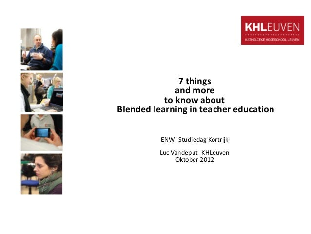 7 things              and more           to know aboutBlended learning in teacher education          ENW- Studiedag Kortri...