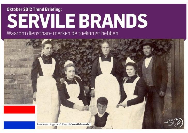 Oktober 2012 Trend Briefing:SERVILE BRANDSWaarom dienstbare merken de toekomst hebben               trendwatching.com/nl/t...