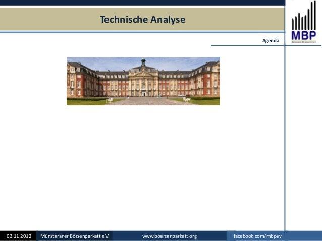 Technische Analyse 03.11.2012 Münsteraner Börsenparkett e.V. www.boersenparkett.org facebook.com/mbpev Agenda