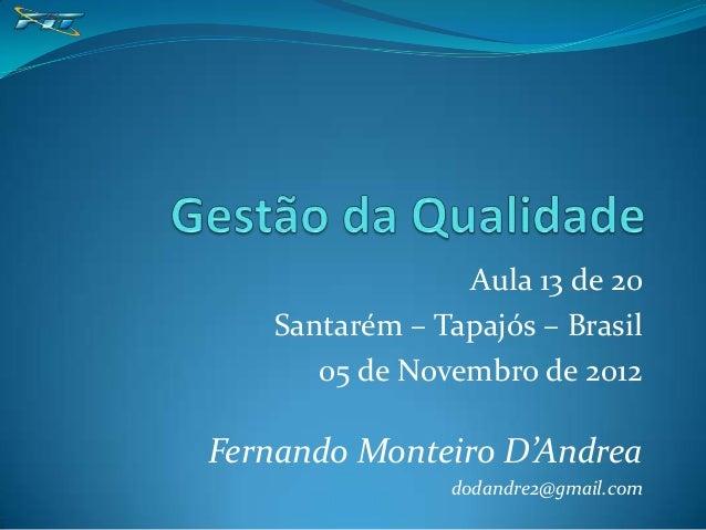 Aula 13 de 20   Santarém – Tapajós – Brasil      05 de Novembro de 2012Fernando Monteiro D'Andrea               dodandre2@...