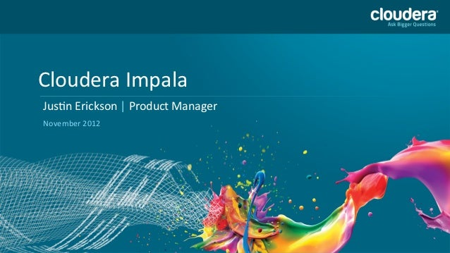 Impala: Real-time Queries in Hadoop
