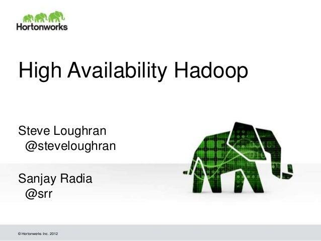 High Availability HadoopSteve Loughran @steveloughranSanjay Radia @srr© Hortonworks Inc. 2012