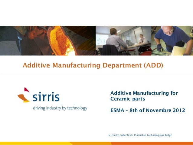 Additive Manufacturing Department (ADD)                        Additive Manufacturing for                        Ceramic p...