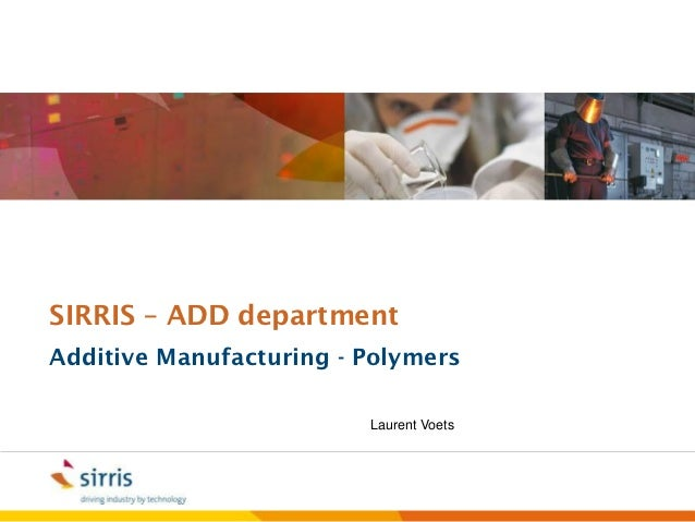 SIRRIS – ADD departmentAdditive Manufacturing - Polymers                         Laurent Voets