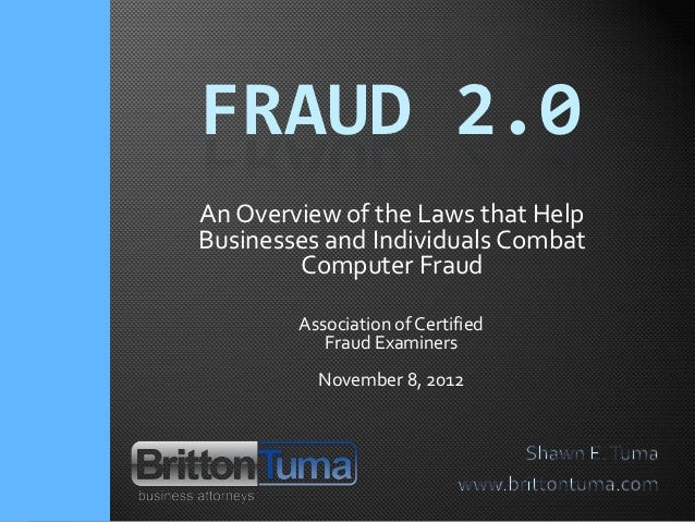 FRAUD 2.0An Overview of the Laws that HelpBusinesses and Individuals Combat        Computer Fraud        Association of Ce...
