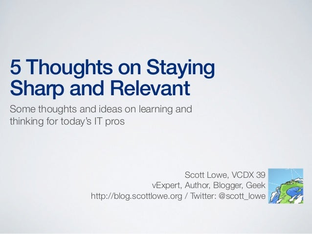 5 Thoughts on StayingSharp and RelevantSome thoughts and ideas on learning andthinking for today's IT pros                ...