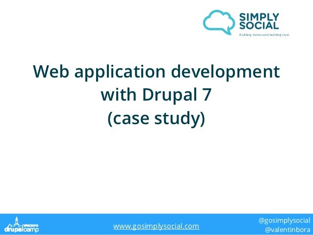 Building stories and building trust.Web application development       with Drupal 7       (case study)                    ...