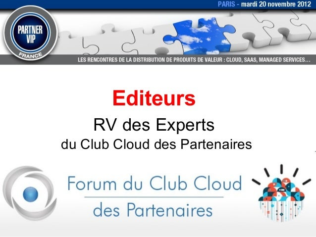 2012.11.20 - Editeurs - RV des Experts du Club Cloud des Partenaires - Partner VIP 2012