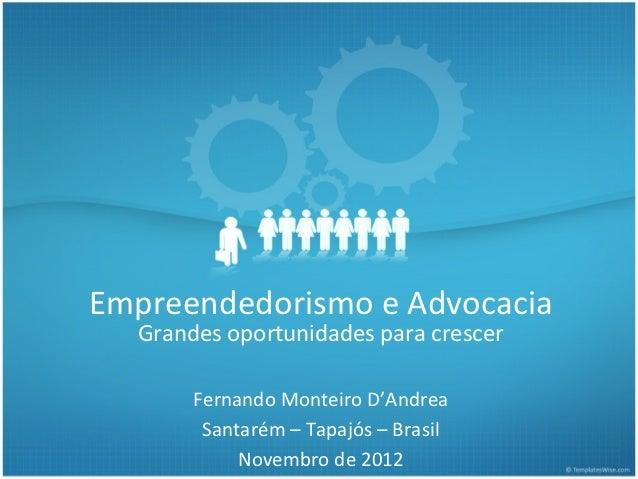 Empreendedorismo e Advocacia  Grandes oportunidades para crescer       Fernando Monteiro D'Andrea        Santarém – Tapajó...