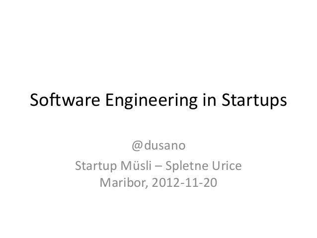Software Engineering in Startups              @dusano     Startup Müsli – Spletne Urice         Maribor, 2012-11-20