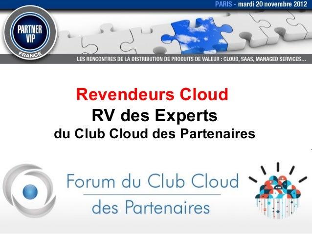Revendeurs Cloud    RV des Expertsdu Club Cloud des Partenaires