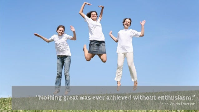 """Nothing great was ever achieved without enthusiasm.""                                        -Ralph Waldo Emerson         ..."
