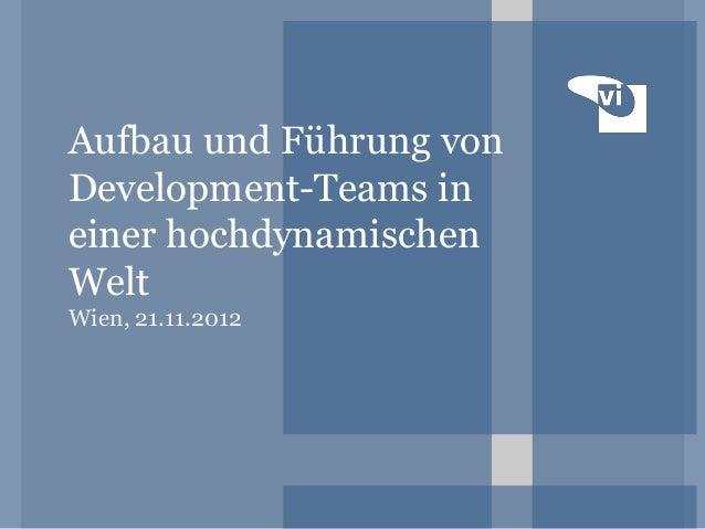 Aufbau und Führung vonDevelopment-Teams ineiner hochdynamischenWeltWien, 21.11.2012