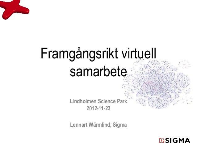 Framgångsrikt virtuell    samarbete     Lindholmen Science Park            2012-11-23     Lennart Wärmlind, Sigma