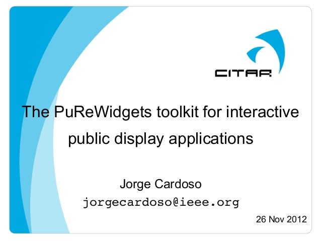 The PuReWidgets toolkit for interactive      public display applications             Jorge Cardoso        jorgecardoso@iee...