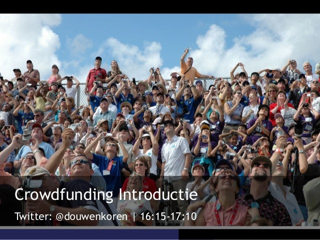 Crowdfunding IntroductieTwitter: @douwenkoren | 16:15-17:10