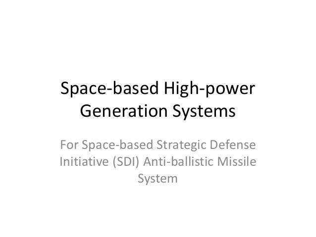 Space-based High-powerGeneration SystemsFor Space-based Strategic DefenseInitiative (SDI) Anti-ballistic MissileSystem