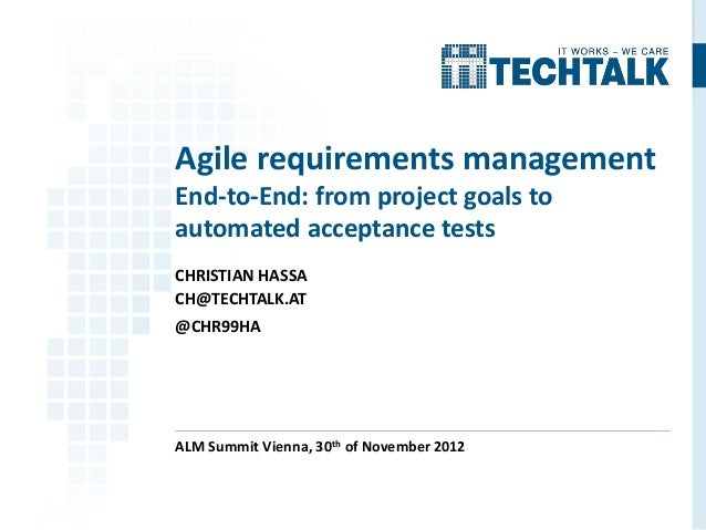 Agile requirements managementEnd-to-End: from project goals toautomated acceptance testsCHRISTIAN HASSACH@TECHTALK.AT@CHR9...